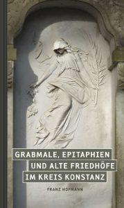 Grabmale, Epitaphien und alte Friedhöfe im Kreis Konstanz